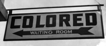1943 Colored Waiting Room sign Photo credit: americanhistory.si.edu